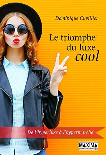 Le triomphe du luxe cool par Dominique Cuvillier