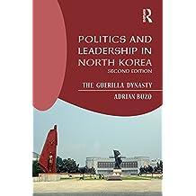 Politics and Leadership in North Korea: The Guerilla Dynasty