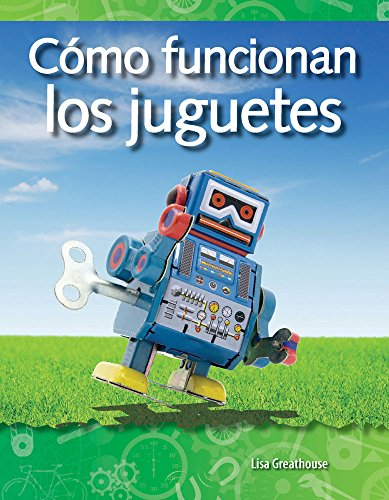 Como Funcionan Los Juguetes (How Toys Work) (Spanish Version) (Las Fuerzas Y El Movimiento (Forces and Motion)) (Fuerzas y mocion) por Lisa Greathouse