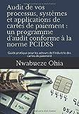 Audit de vos processus, systèmes et applications de cartes de paiement : un programme d'audit conforme à la norme PCIDSS: Guide pratique pour les acteurs de l'industrie des cartes de paiement