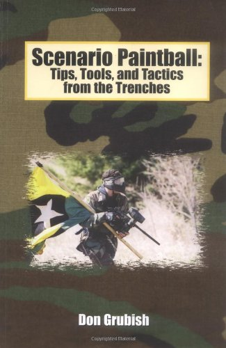 Scenario Paintball: Tips, Tools, and Tactics from the Trenches