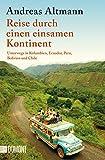 Reise durch einen einsamen Kontinent: Unterwegs in Kolumbien, Ecuador, Peru, Bolivien und Chile (Taschenbücher) - Andreas Altmann