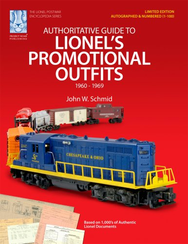 Authoritative Guide to Lionel's Promotional Outfits 1960 - 1969 (Limited Edition Collectible - Autographed and Numbered 1-100)