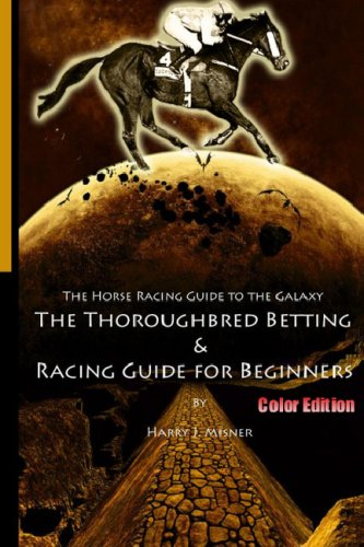 The Horse Racing Guide to the Galaxy - Color Edition the Kentucky Derby - Preakness - Belmont por Harry J. Misner