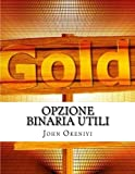 Scarica Libro Opzione Binaria Utili Come Potete Fare 200 000 Al Mese (PDF,EPUB,MOBI) Online Italiano Gratis