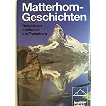 Matterhorn-Geschichten. Bergsteigererlebnisse am Traumberg