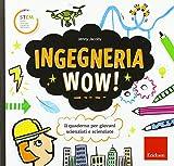 Ingegneria wow! Il quaderno per giovani scienziati e scienziate. Ediz. a colori