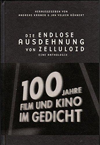 Die endlose Ausdehnung von Zelluloid: 100 Jahre Film und Kino im Gedicht