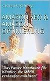 Amazon SEO & Amazon Optimierung: Das Power-Handbuch für Händler, die MEHR verkaufen möchten