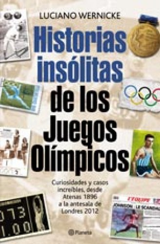 Historias insólitas de los Juegos Olímpicos: Curiosidades y casos increíbles desde Atenas 1896 a la antesala de Londres 2012 por Varios