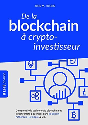 De la blockchain à crypto-investisseur: Comprendre la technologie blockchain et investir stratégiquement dans le Bitcoin, l'Ethereum, le Ripple & Co. par Christopher Klein
