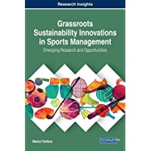 Grassroots Sustainability Innovations in Sports Management: Emerging Research and Opportunities (Advances in Logistics, Operations, and Management Science)