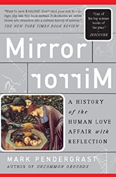 Mirror, Mirror: A History Of The Human Love Affair With Reflection (English Edition)
