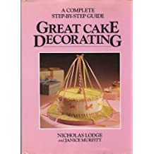 Great cake decorating : a complete step-by-step guide