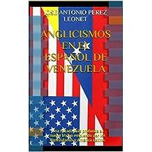Anglicismos en el Español de Venezuela: Una mirada más profunda al nuevo léxico empleado por los Venezolanos y América Latina. (Spanish Edition)