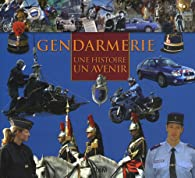 Gendarmerie : Une histoire, un avenir par Nicolas Jagora