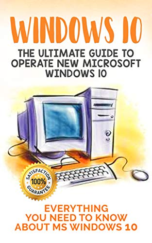 Windows 10:  The Ultimate Guide to Operate New Microsoft Windows 10. Everything You Need to Know about MS Windows 10 book cover