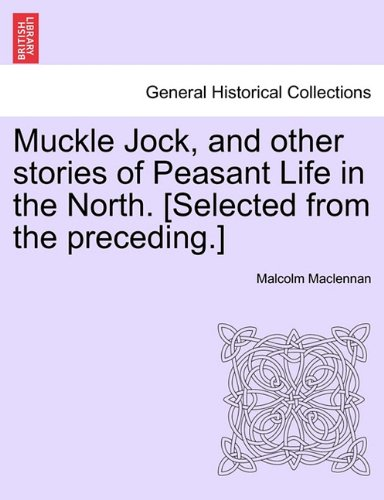 Muckle Jock, and other stories of Peasant Life in the North. [Selected from the preceding.]