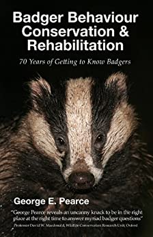 Badger Behaviour, Conservation and Rehabilitation: 70 Years of Getting to Know Badgers by [Pearce, George]