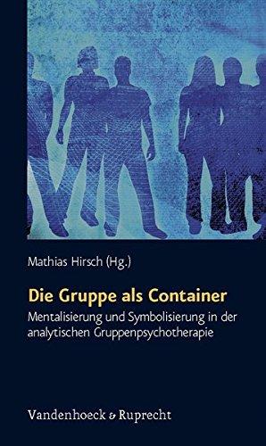 Die Gruppe als Container. Mentalisierung und Symbolisierung in der analytischen Gruppenpsychotherapie