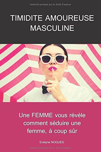 Timidité amoureuse masculine: Une FEMME vous révèle comment séduire une femme, à coup sûr