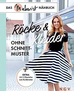 58562434c1fd7a Röcke und Kleider ohne Schnittmuster: Das Makerist-Nähbuch - Extra: Mit 3  Oberteilen
