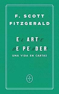 El arte de perder: Una vida en cartas par Francis Scott Fitzgerald