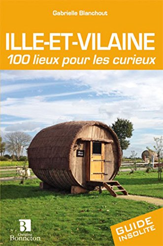 ILLE ET VILAINE 100 LIEUX POUR LES CURIEUX
