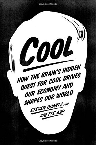 Cool: How the Brain's Hidden Quest for Cool Drives Our Economy and Shapes Our World by Quartz, Steven, Asp, Anette (April 14, 2015) Hardcover