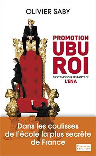 En ligne téléchargement Promotion Ubu Roi: Mes 27 mois sur les bancs de l'ENA epub pdf