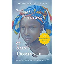 The Last Princess of Saint-Domingue (Beautifully Unbroken™ Young Adult Series Book 2) (English Edition)