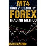MT4 High Probability Forex Trading Method (Forex, Forex Trading System, Forex Trading Strategy,  Oil, Precious metals, Commodities, Stock Indices, Currency Trading) (English Edition)