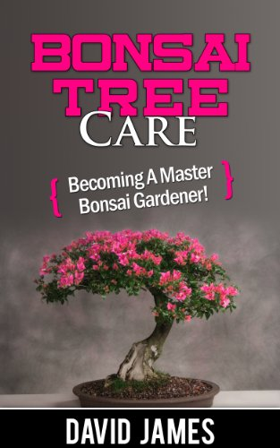 Bonsai Tree Care: Becoming a Master Bonsai Gardener! (English Edition)