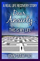 Dear Anxiety. This Is MY Life: A Real Life Recovery Story Paperback