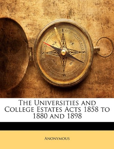 The Universities and College Estates Acts 1858 to 1880 and 1898