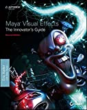 Maya Visual Effects The Innovator′s Guide: Autodesk Official Press