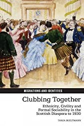 Clubbing Together: Ethnicity, Civility and Formal Sociability in the Scottish Diaspora to 1930 (Migrations and Identities LUP) by Tanja Bueltmann (2015-04-01)