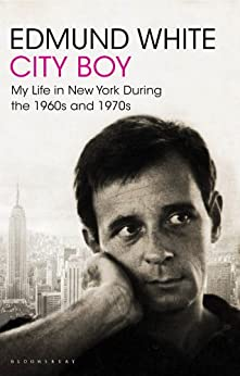 City Boy: My Life in New York During the 1960s and 1970s by [White, Edmund]