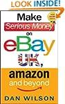 Make Serious Money on eBay UK, Amazon...