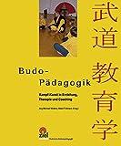 Budo-Pädagogik: Kampf-Kunst in Erziehung, Therapie und Coaching (Praktische Erlebnispädagogik)