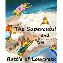 The Supercubs and the Battle of Lowcreek (An exciting adventure for ages 5-9) (The Incredibly Empowering Adventures of the Supercubs Book 2)