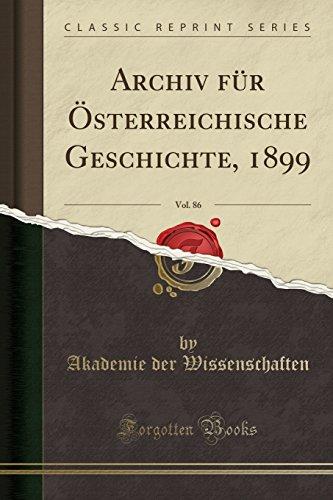 Archiv für Österreichische Geschichte, 1899, Vol. 86 (Classic Reprint)