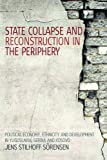 State Collapse and Reconstruction in the Periphery: Political Economy, Ethnicity and Development in Yugoslavia, Serbia and Kosovo by Jens Stilhoff S????rensen (2009-05-30)