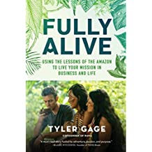 Fully Alive: Using the Lessons of the Amazon to Live Your Mission in Business and Life (English Edition)