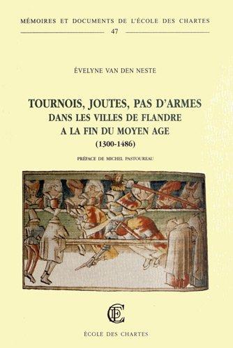 Tournois, joutes, pas d'armes dans les villes de Flandre à la fin du Moyen Age (1300-1486)