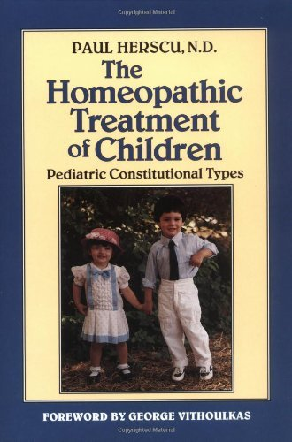 The Homeopathic Treatment of Children: Pediatric Constitutional Types by Paul Herscu N.D. (1991-08-02)