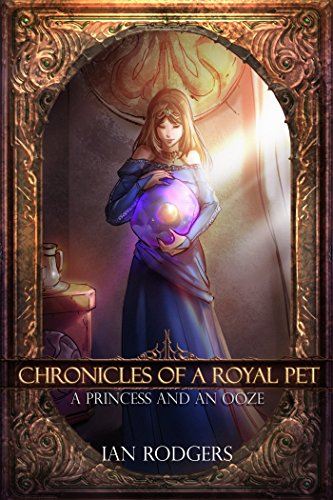 chronicles-of-a-royal-pet-a-princess-and-an-ooze-royal-ooze-chronicles-book-1