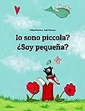 Io sono piccola? ¿Soy pequeña?: Libro illustrato per bambini: italiano-spagnolo (Edizione bilingue)
