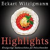 Highlights: Einzigartige Küchenschätze für Feinschmecker - Eckart Witzigmann