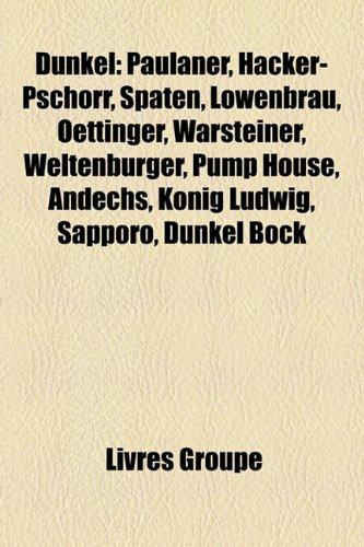 Dunkel: Paulaner, Hacker-Pschorr, Spaten, Lwenbru, Oettinger, Warsteiner, Weltenburger, Pump House, Andechs, Knig Ludwig, Sapp